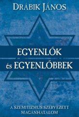 Egyenlők és egyenlőbbek A szemitizmus szervezett magánhatalom -Drábik János
