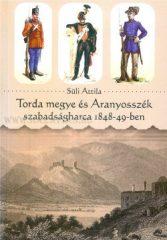 Süli Attila Torda megye és Aranyosszék szabadságharca 1848-49-ben