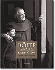 Ablak a végtelenre Csaba testvér gondolatai Istenről, vallásról...-Böjte Csaba