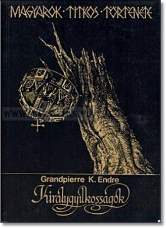 Királygyilkosságok. Magyarok titkos története-Grandpierre K. Endre