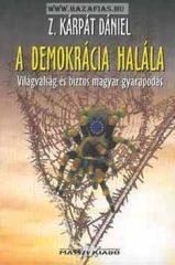 A demokrácia halála (Világválság és biztos magyar gyarapodás)- Z. Kárpát Dániel