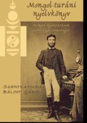 Mongol - turáni nyelvkönyv - Mongol nyelvjárások szöveggyüjteménnyel : Szentkatonai Bálint Gábor