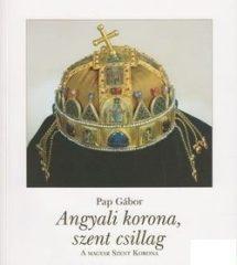 Angyali korona, szent csillag - A Magyar Szent Korona-Pap Gábor