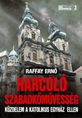 Harcoló szabadkőművesség Küzdelem a katolikus egyház ellen- Raffay Ernő