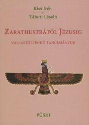 Zarathustrától Jézusig - vallástörténeti tanulmányok : Kiss Irén, Tábori László