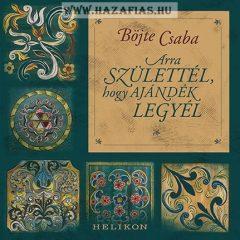 Arra születtél, hogy ajándék legyél - Csaba testvér füves könyve a szeretetről, a házasságról, az intimitásról és a párkapcsolati karambolokról
