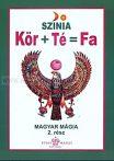 Színia-Bodnár Erika-Kör + Té = Fa (Magyar mágia 2.)