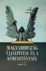 Bangha Béla S. J. -Magyarország újjáépítése és a kereszténység