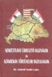 Nemzettudat ébresztő igazságok és szándékos történelmi hazugságok- dr. Endrédi Szabó Lajos
