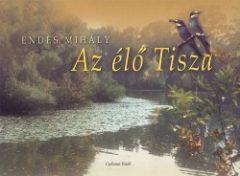 Az élő Tisza - Endes Mihály