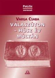 Válaszúton - Húsz év múltán : Varga Csaba