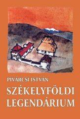 Székelyföldi legendárium (Tájak, emberek, valóság és képzelet)- Pivárcsi István