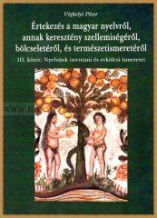 Véghelyi Péter- Értekezés a magyar nyelvről,annak keresztény szellemiségéről,bölcseletéről, és természetismeretéről III