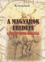A magyarok eredete : Dr. Cserép József
