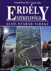 Erdély Székelyföld Alsó-Nyárád vidéke - Lőwey Lilla, Váradi Péter Pál