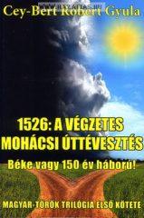 1526: A végzetes mohácsi úttévesztés -Cey-Bert Róbert Gyula