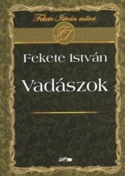 Vadászok : Fekete István