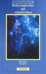 Bolyongócska égi vándorlása (A négyrészes sorozat első kötete) -Radosza Sándor