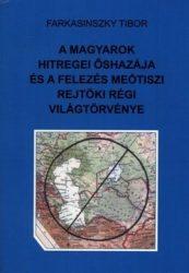 A Magyarok hitregei őshazája és a felezés meótiszi rejtöki régi világtörvénye - Farkasinszky Tibor
