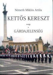 Kettős kereszt avagy a gárdajelenség: Németh Miklós Attila
