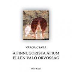 A finnugorista áfium ellen való orvosság - Varga Csaba