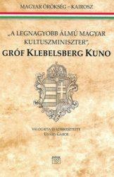 """Gróf Klebelsberg Kuno """"A legnagyobb álmú magyar kultuszminiszter"""""""